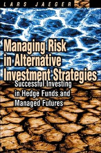 Managing Risk in Alternative Investment Strategies: Successful Investing in Hedge Funds and Managed Futures free download