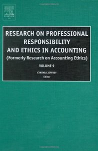 Research on Professional Responsibility and Ethics in Accounting, Volume 9 From JAI Press free download