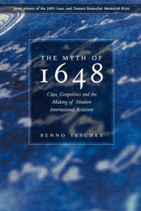 The Myth of 1648: Class, Geopolitics, and the Making of Modern International Relations free download