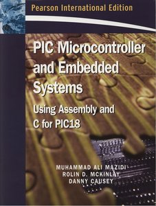 PIC Microcontroller and Embedded Systems: Using Assembly and C for PIC18 free download