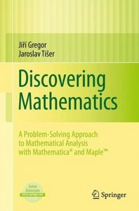 Discovering Mathematics: A Problem-Solving Approach to Mathematical Analysis with MATHEMATICA® and Maple free download