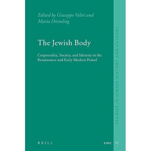The Jewish Body: Corporeality, Society, and Identity in the Renaissance and Early Modern Period free download