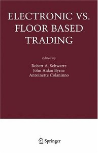 Electronic vs. Floor Based Trading (Zicklin School of Business Financial Markets Series) From Springer free download
