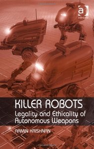 Killer Robots. Legality and Ethicality of Autonomous Weapons free download