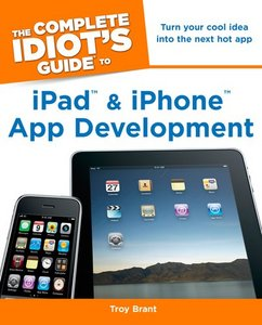 The Complete Idiot's Guide to iPad and iPhone App Development free download