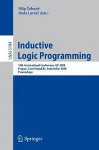 Inductive Logic Programming: 18th International Conference, ILP 2008 Prague, Czech Republic, September 10-12, 2008, Proceedings free download