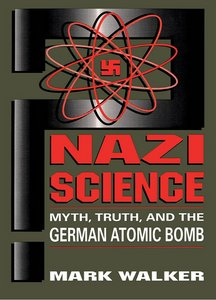 Nazi Science: Myth, Truth, and the German Atomic Bomb free download