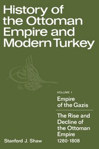 History of the Ottoman Empire and Modern Turkey, V.1, Empire of the Gazis: The Rise and Decline of the Ottoman Empire 1280-1808 free download