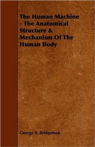 The Human Machine - The Anatomical Structureamp; Mechanism of the Human Body free download