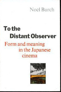 To the Distant Observer: Form and Meaning in Japanese Cinema free download