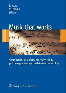 Music that works: Contributions of biology, neurophysiology, psychology, sociology, medicine and musicology free download