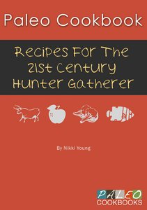 Paleo Cookbook - 21st Century Hunter Gatherer free download