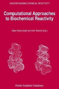Computational Approaches to Biochemical Reactivity (Understanding Chemical Reactivity) free download