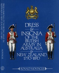 Dress and Insignia of the British Army in Australia and New Zealand 1770-1870 - Montague (1981) free download