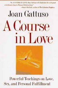 A Course in Love: Powerful Teachings on Love, Sex, and Personal Fulfillment free download