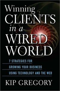 Winning Clients in a Wired World: Seven Strategies for Growing Your Business Using Technology and the Web free download