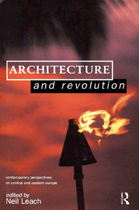 Architecture and Revolution: Contemporary Perspectives on Central and Eastern Europe free download