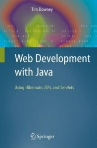 Web Development with Java: Using Hibernate, JSPs and Servlets free download