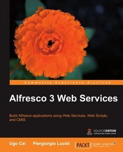 Alfresco 3 Web Services By Ugo Cei, Piergiorgio Lucidi free download