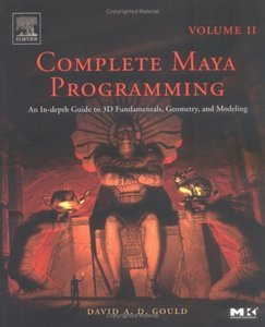 Complete Maya Programming, Vol. II: An In-Depth Guide to 3D Fundamentals, Geometry, and Modeling free download
