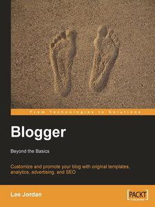 Blogger: Beyond the Basics: Customize and promote your blog with original templates, analytics, advertising, and SEO free download