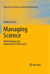 Managing Science: Methodology and Organization of Research (Innovation, Technology, and Knowledge Management) free download