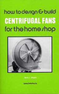 How To Design And Build Centrifugal Fans For The Home Shop