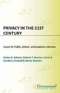 Privacy in the 21st Century: Issues for Public, School, and Academic Libraries free download