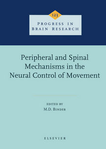 Peripheral and Spinal Mechanisms in the Neural Control of Movement, Volume 123 free download