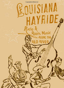 Louisiana Hayride: Radio and Roots Music along the Red River free download
