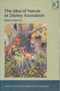 The Idea of Nature in Disney Animation (Ashgate Studies in Childhood, 1700 to the Present) free download