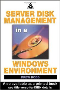 Server Disk Management in a Windows Environment by Drew Robb free download