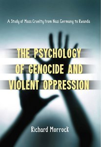 The Psychology of Genocide and Violent Oppression: A Study of Mass Cruelty from Nazi Germany to Rwanda free download
