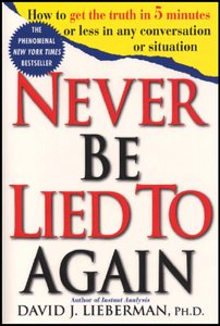 Never Be Lied to Again: How to Get the Truth In 5 Minutes Or Less In Any Conversation Or Situation free download