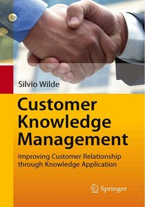 Customer Knowledge Management: Improving Customer Relationship through Knowledge Application free download