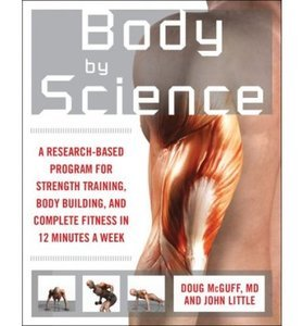 Body by Science: A Research Based Program to Get the Results You Want in 12 Minutes a Week free download