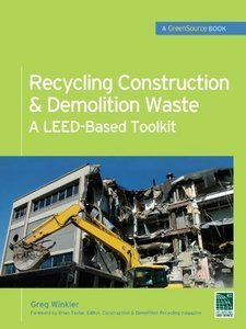 Recycling Constructionamp; Demolition Waste: A LEED-Based Toolkit free download