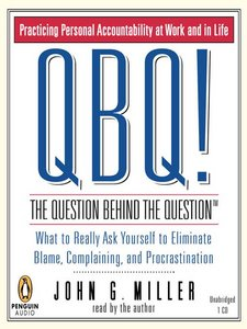QBQ! The Question Behind the Question: Practicing Personal Accountability at Work and in Life by John G. Miller (Audiobook) free download