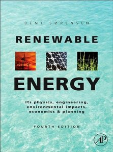 Renewable Energy, Fourth Edition: Physics, Engineering, Environmental Impacts, Economicsamp; Planning free download
