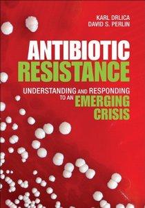 Antibiotic Resistance: Understanding and Responding to an Emerging Crisis free download