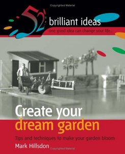 Create Your Dream Garden: Tips and Techniques to Make Your Garden Bloom free download