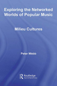 Exploring the Networked Worlds of Popular Music: Milieu Cultures free download