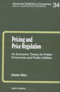 Pricing and Price Regulation: An Economic Theory for Public Enterprises and Public Utilities free download