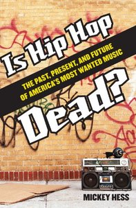 Is Hip Hop Dead?: The Past, Present, and Future of America's Most Wanted Music free download