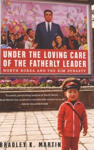 Under the Loving Care of the Fatherly Leader: North Korea and the Kim Dynasty free download