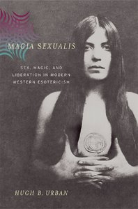 Magia Sexualis: Sex, Magic, and Liberation in Modern Western Esotericism free download