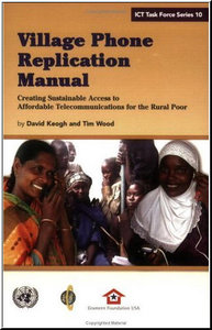 Village Phone Replication Manual: Creating Sustainable Access to Affordable Telecommunications for the Rural Poor free download