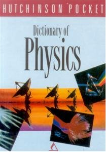 The Hutchinson Pocket Dictionary of Physics free download