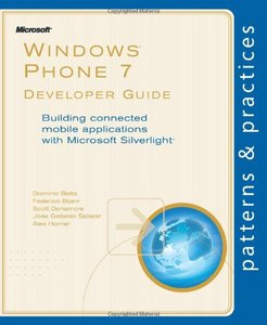 Windows Phone 7 Developer Guide: Building connected mobile applications with Microsoft Silverlight free download
