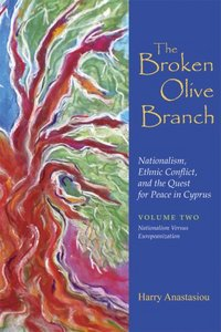 The Broken Olive Branch: Nationalism, Ethnic Conflict, and the Quest for Peace in Cyprus free download